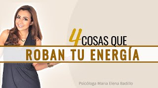 4 cosas que roban tu energía - Psicóloga Maria Elena Badillo