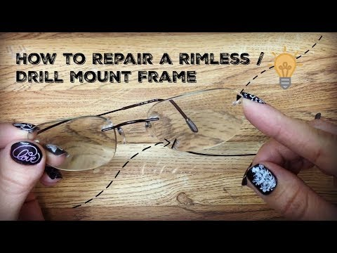 How to Repair and Tighten a Rimless / Drill Mounted Glasses Frame.