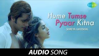 Hume Tumse Pyaar Kitna | Audio |  हमें तुम से प्यार कितना | Shreya Ghoshal | Karanvir Bohra | Priya