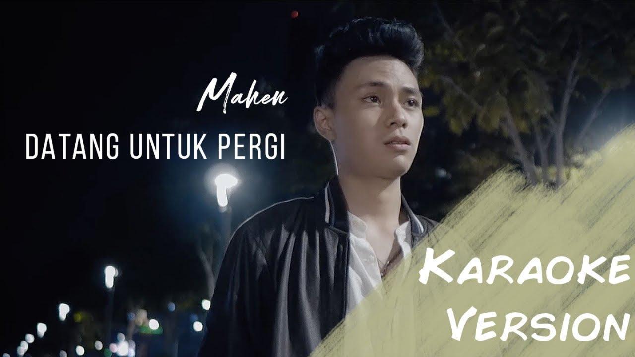 Download Mahen - Datang Untuk Pergi (Karaoke Version) MP3 Gratis