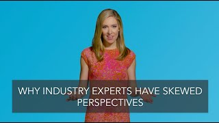 Industry Professionals Have Skewed Perspectives