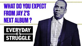 What Do You Expect From a New Jay Z Album? | Everyday Struggle