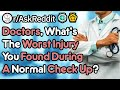 The Worst Injuries Found During Routine Check Ups Doctor Stories RAskReddit