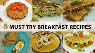 6 Must Try Breakfast recipes By Food Fusion