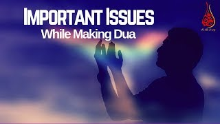 Important Issues While Making Dua (Supplication) In A Correct Way