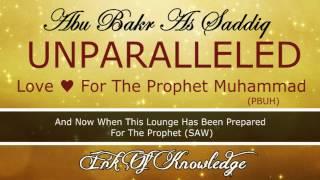 Abu Bakr (ra) UNPARALLELED Love For The Prophet Muhammad (PBUH) - Emotional [HD]