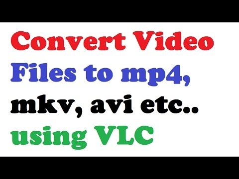 How to Convert Video Files to mp4, mkv, avi etc.. using VLC