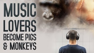 Music Lovers Become PIGS & MONKEYS