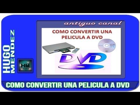 COMO CONVERTIR UNA PELÍCULA A DVD