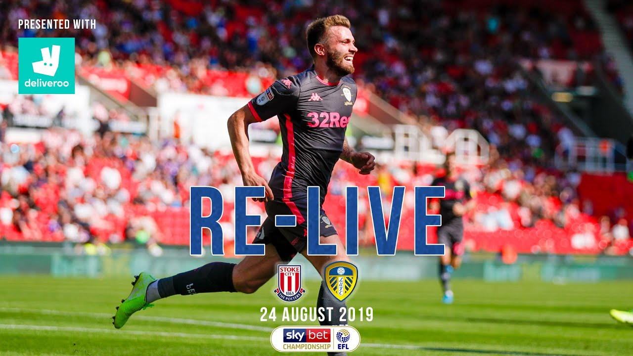 RE-LIVE   Stoke City 0-3 Leeds United   24 August 2019