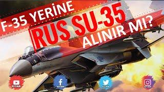 Neden F-35 Yerine Rus SU-35 Almıyoruz?