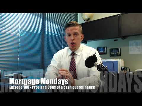Pros and Cons of a cash out refinance | Mortgage Mondays #100