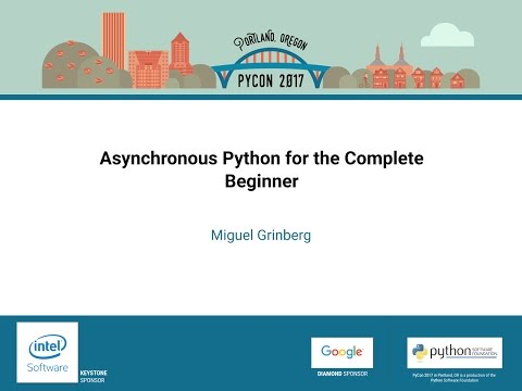 Miguel Grinberg   Asynchronous Python for the Complete Beginner   PyCon 2017