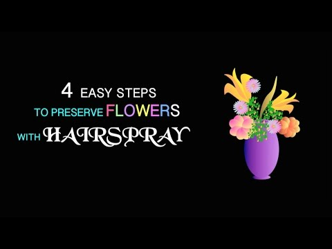 TOP EASY STEPS TO PRESERVE FLOWERS WITH HAIRSPRAY