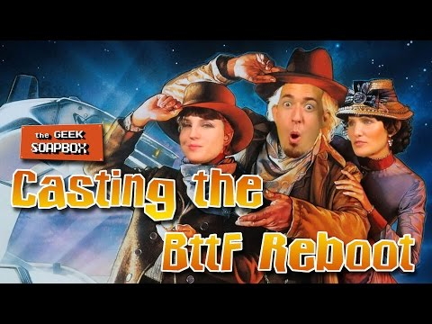 Casting the Back to the Future Reboot - The Geek Soapbox: Episode 0218