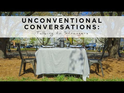 Unconventional Conversations: Talking to Strangers