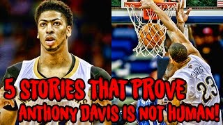 5 Stories That PROVE Anthony Davis is NOT HUMAN!