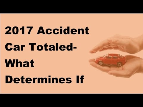 2017 Accident Car Totaled | What Determines If a Car Is Totaled in an Accident