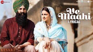 Ve Maahi - Lyrical | Kesari | Akshay Kumar & Parineeti | Arijit Singh & Asees Kaur | Tanishk Bagchi
