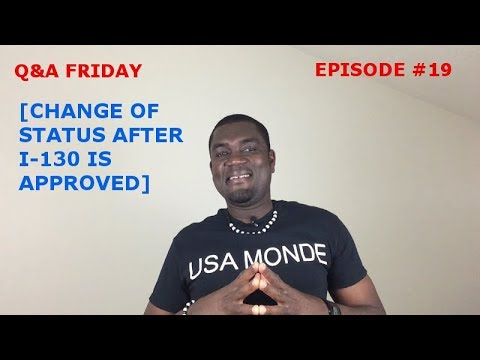 Q&A FRIDAY Ep #19 [CHANGE OF STATUS AFTER I-130 IS APPROVED]