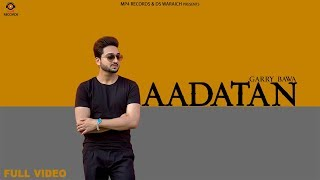 Garry Bawa - Aadatan (Full Video)   Latest Punjabi Songs 2018   Mp4 Records