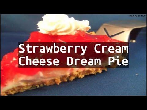 Recipe Strawberry Cream Cheese Dream Pie