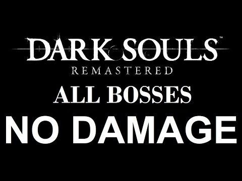 Dark Souls: Remastered - All Remastered Boss Fights - SOLO, NO DAMAGE