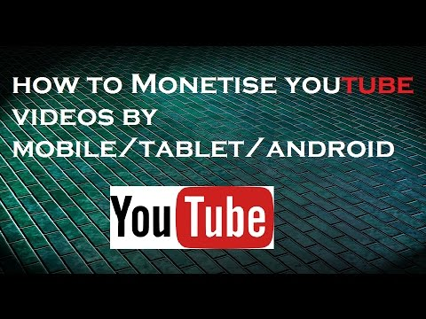 How to monetise youtube videos in mobile/Tablet/android