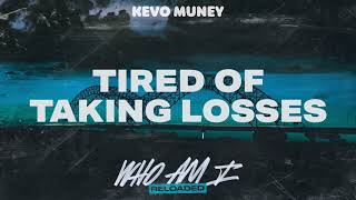 Kevo Muney - Tired Of Taking Losses (Official Audio)