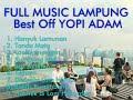 FULL ALBUM Best Off YOPI ADAM #Lagu Lampung Slow