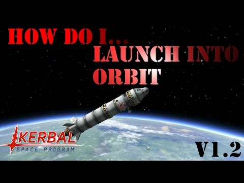 How Do I Launch Into Orbit! V1.2 | Kerbal Space Program Tutorial