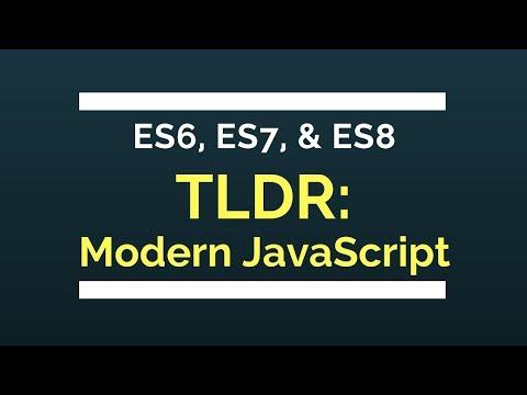 TLDR: Modern JavaScript   ES6, ES7 & ES8