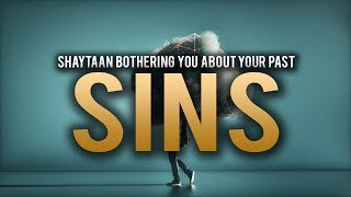 SHAYTAAN BOTHERS YOU ABOUT YOUR PAST SINS