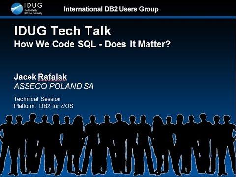 IDUG DB2 Tech Talk - How We Code SQL - Does It Matter?