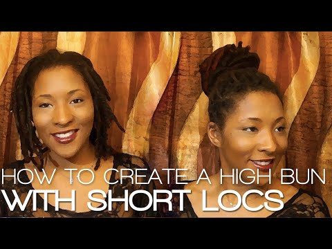 How to Create a High Bun with Short Locs | Hairstyle Tutorial
