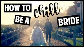 How to be a CHILL Bride! // Wedding Real Talk!