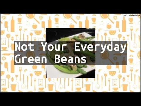 Recipe Not Your Everyday Green Beans