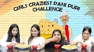 GIRLS CRAZIEST PANI PURI EATING CHALLENGE | PANI PURI CHALLENGE | FOOD CHALLENGE | GOLGAPPA | BOI