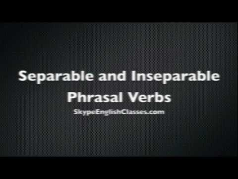 Separable and Inseparable Phrasal Verbs