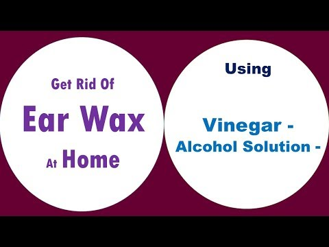Get Rid Of Ear Wax At Home With Vinegar And Alcohol Solution