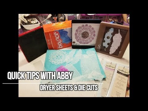 Quick Tips With Abby Dryer Sheets & Die Cuts