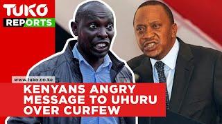 Kenyans angry message to President Uhuru over curfew   Tuko TV