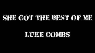 She Got The Best Of Me ~ Luke Combs Lyrics