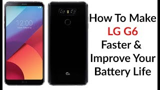 How To Make Your LG G6 Faster & Improve Your Battery Life