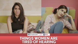 FilterCopy | Things Women Are Tired Of Hearing | Ft Eisha Chopra & Kriti Vij