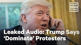 Trump Called on Governors to 'Dominate' Protesters | NowThis