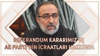 "Ebubekir Sifil: ""referandum Kararımız Ve Ak Parti"