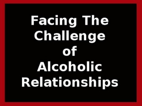 Facing The Challenge Of Alcoholic Relationships