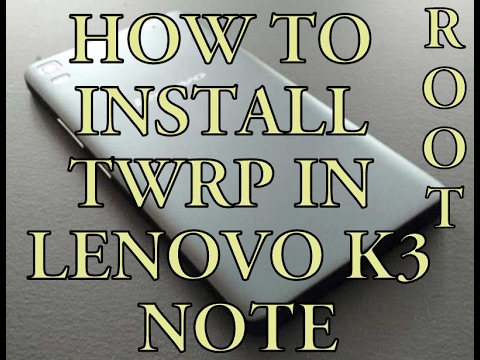 How to Root & Install TWRP Custom Recovery in Lenovo K3 NOTE | Hindi/English | Flashing Lenovo