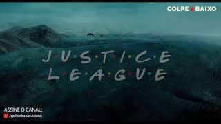 Justice League Trailer - versão Friends